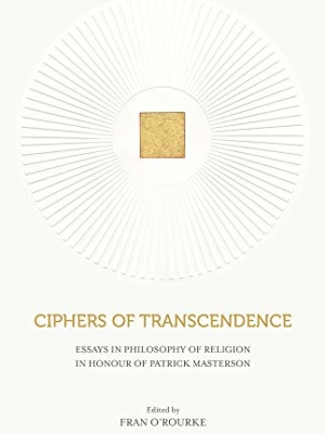 Ciphers of Transcendence: Essays in Philosophy of Religion in Honour of Patrick Masterson