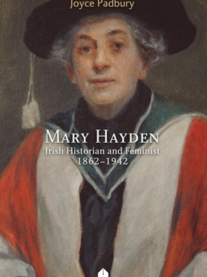 Mary Hayden: Irish Historian and Feminist, 1862-1942