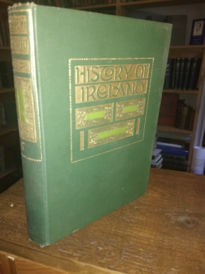 History of Ireland. From the Earliest Times to the Present Day. Half Volume V. 1782 to 1879.