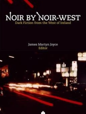 Noir by Noir West: Dark Fiction from the West of Ireland