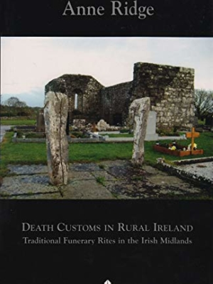 Death Customs in Rural Ireland: Traditional Funerary Rites in the Irish Midlands