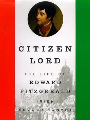 Citizen Lord: The Life of Edward Fitzgerald, Irish Revolutionary