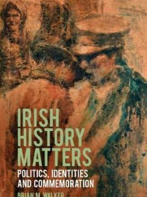Irish History Matters: Politics, Identities and Commemoration