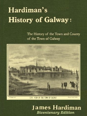 Hardiman's History of Galway : The History of the Town and County of the Town of Galway
