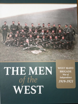 The Men of the West. West Mayo Brigade War of Independence 1919-1921